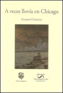 """""""A veces llovía en Chicago"""" de Gerardo Cárdenas.  Encuadernación: Rústica. Páginas: 243. Año 2011. Medidas: 19 x 13 cm. Género Cuento. ISBN 978-0-9800042-6-7."""