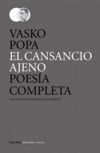"""""""El cansancio ajeno, Poesía completa"""" de Vasko Popa. Traducción: Dubravka Sužnjevic. 524 pp. Tamaño: 14 x 21 cm. Encuadernación: Pasta dura. Lengua: Serbio. Edición bilingüe. ISBN: 978-84-15168-60-7."""