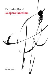 """""""La ópera fantasma"""" de Mercedes Roffé, Vaso Roto Ediciones, Colección Poesía, México-España, 2012. Nº de páginas: 160. Tamaño: 14 x 21 cm. Encuadernación: Rústica. Lengua: Español. ISBN: 978-84-15168-53-9."""