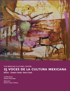 The Mexican Cultural Centre: 15 voces de la cultura mexicana, México-Estados Unidos-Reino Unido. Compilador: Eduardo Estala Rojas; prólogo Paniel O. Reyes Cárdenas; Colección Estudios Mexicanos, Mexican Cultural Centre, Reino Unido, 2014; 46 pp.