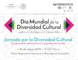 """Invitación al """"Día Mundial de la Diversidad Cultural para el Diálogo y el Desarrollo"""", celebrado el 21 de mayo de acuerdo a la Asamblea General de la UNESCO. Participará el Mexican Cultural Centre (MCC), Reino Unido. Organiza el Museo Regional de Guanajuato de Alhóndiga de Granaditas, México. Entrada libre."""